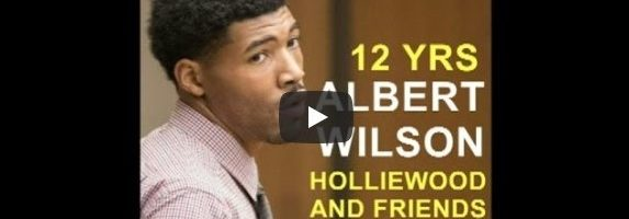 Holliewood And Friends: Albert Wilson Sentenced To 12 Years